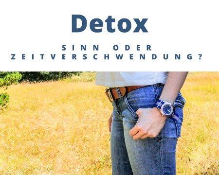 Detox – Sinn oder Unsinn?